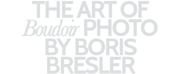 THE ART OF Boudoir PHOTO BY BORIS BRESLER